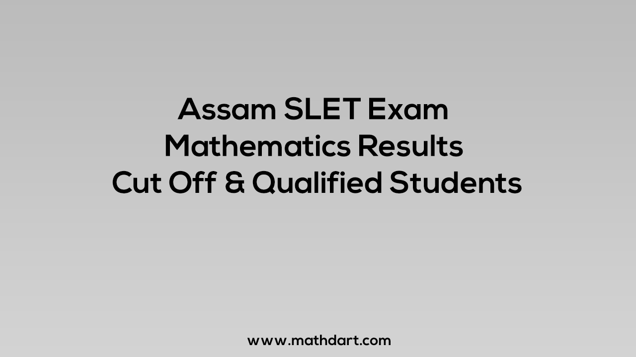 Assam SLET Exam Mathematics Results, Cut Off, Qualified Students