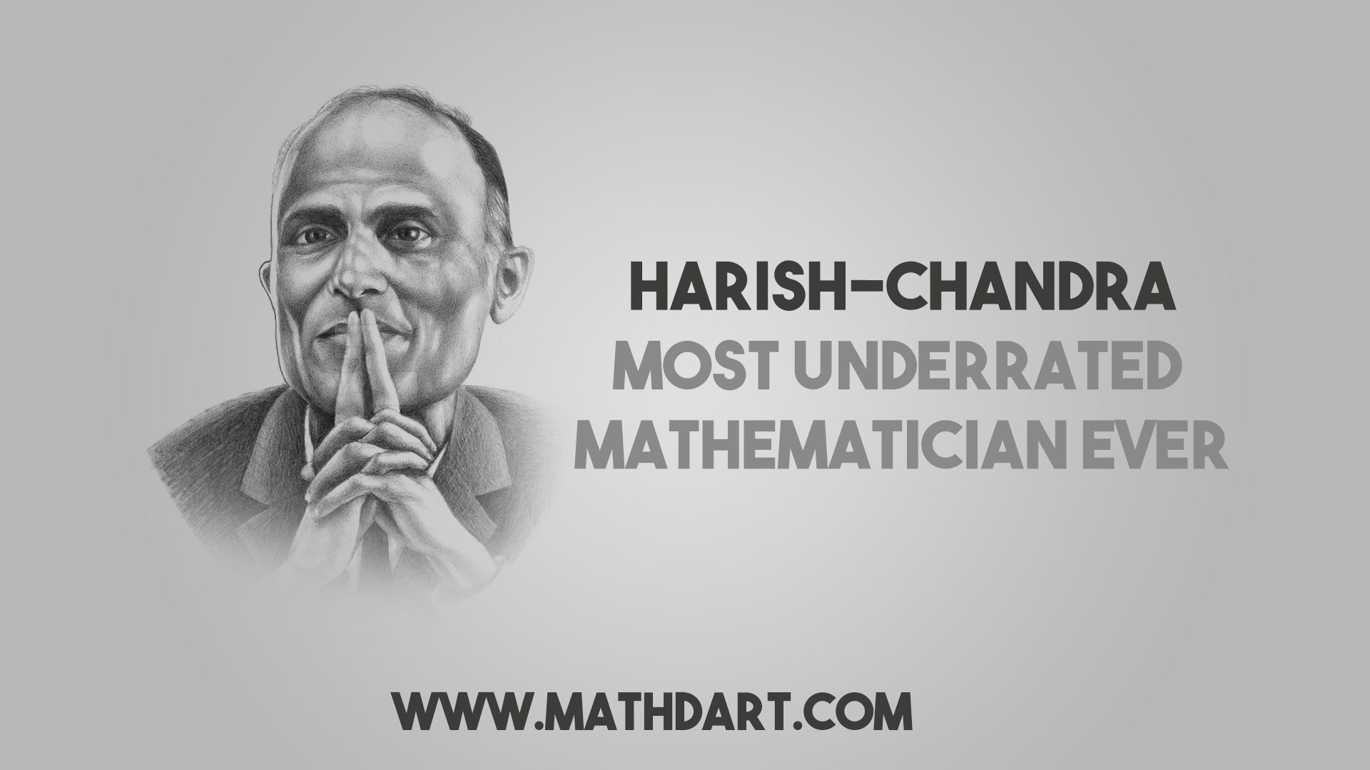 Harish-Chandra: Most Underrated Mathematician Ever